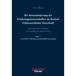 Die Autonomisierung der Erfahrungswissenschaften im Kontext frühneuzeitlicher Herrschaft, Bd. 1